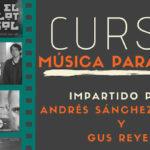 Curso de Música para Cine por Andrés Sánchez Maher y Gus Reyes