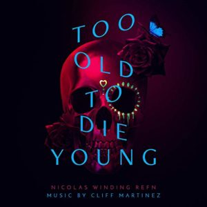 Carátula BSO Too Old To Die Young - Cliff Martinez