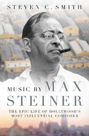 Libro de Max Steiner: The Epic Life of Hollywood's Most Influential Composer